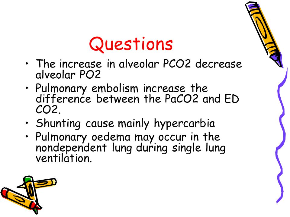 Questions The increase in alveolar PCO2 decrease alveolar PO2