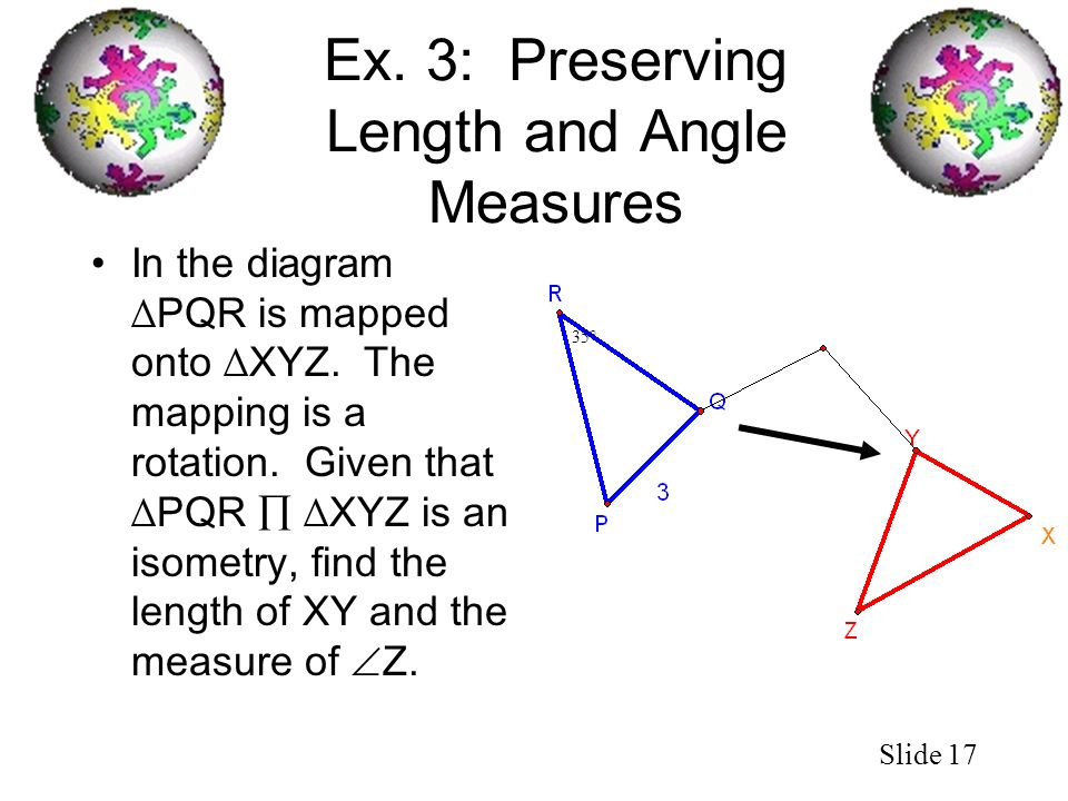 Ex. 3: Preserving Length and Angle Measures