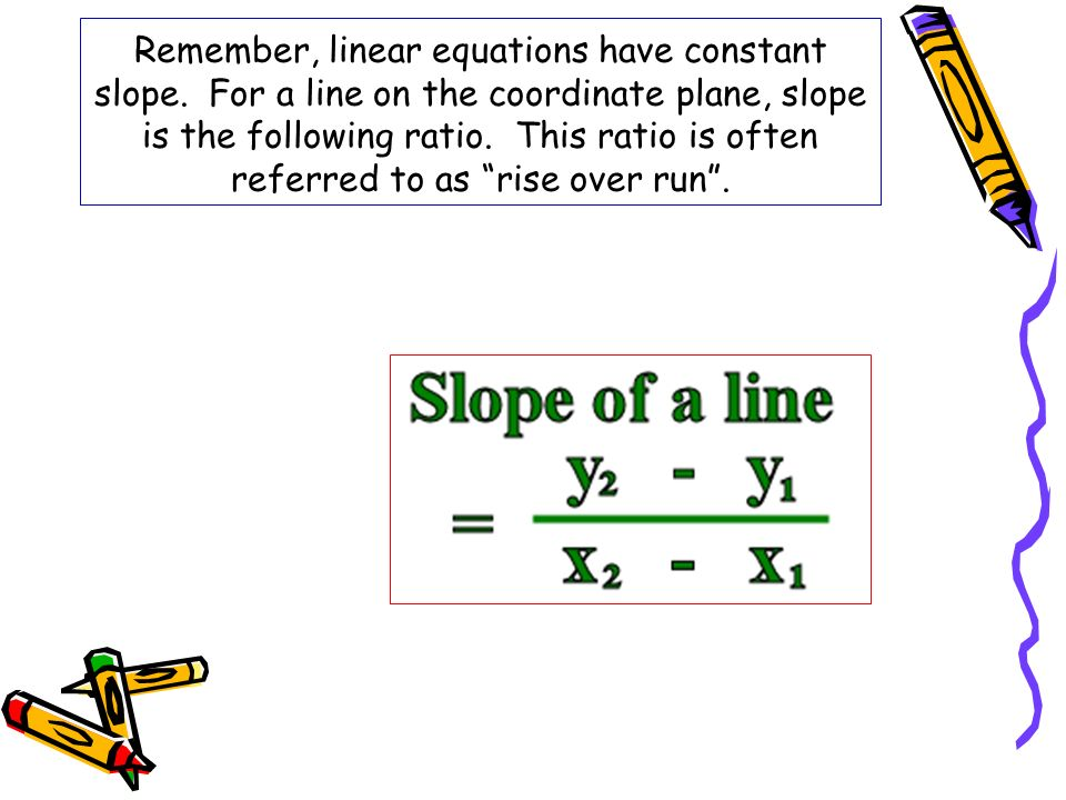 Remember, linear equations have constant slope