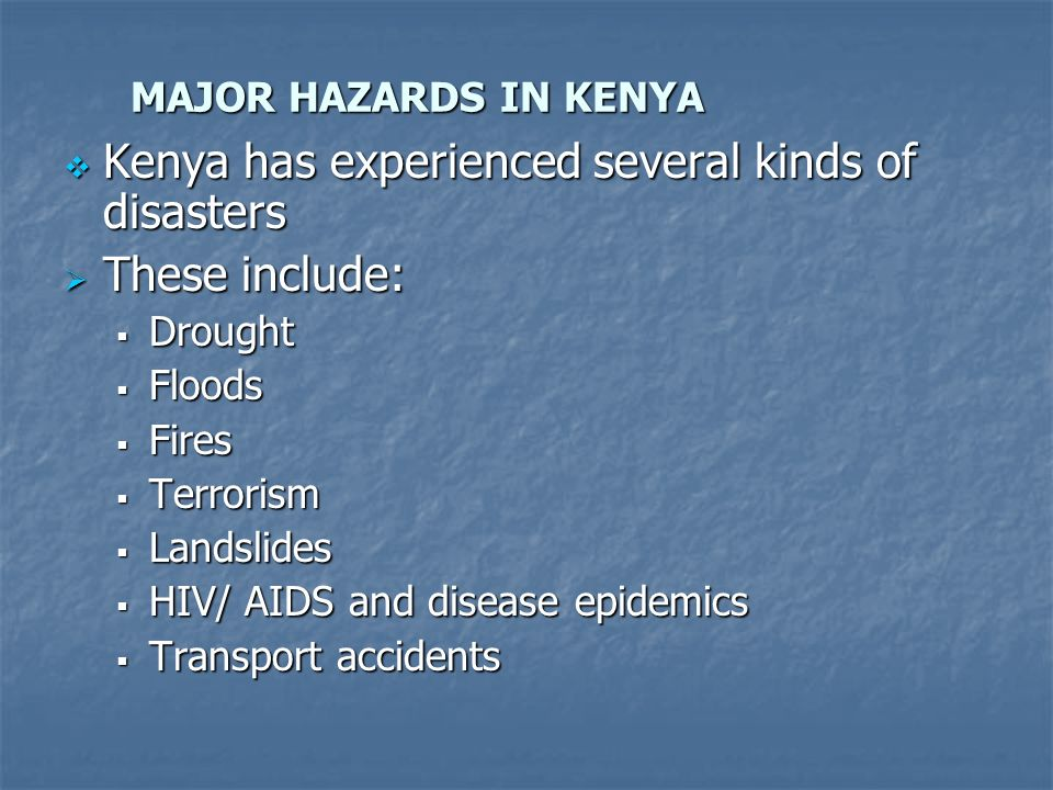 Kenya has experienced several kinds of disasters These include: