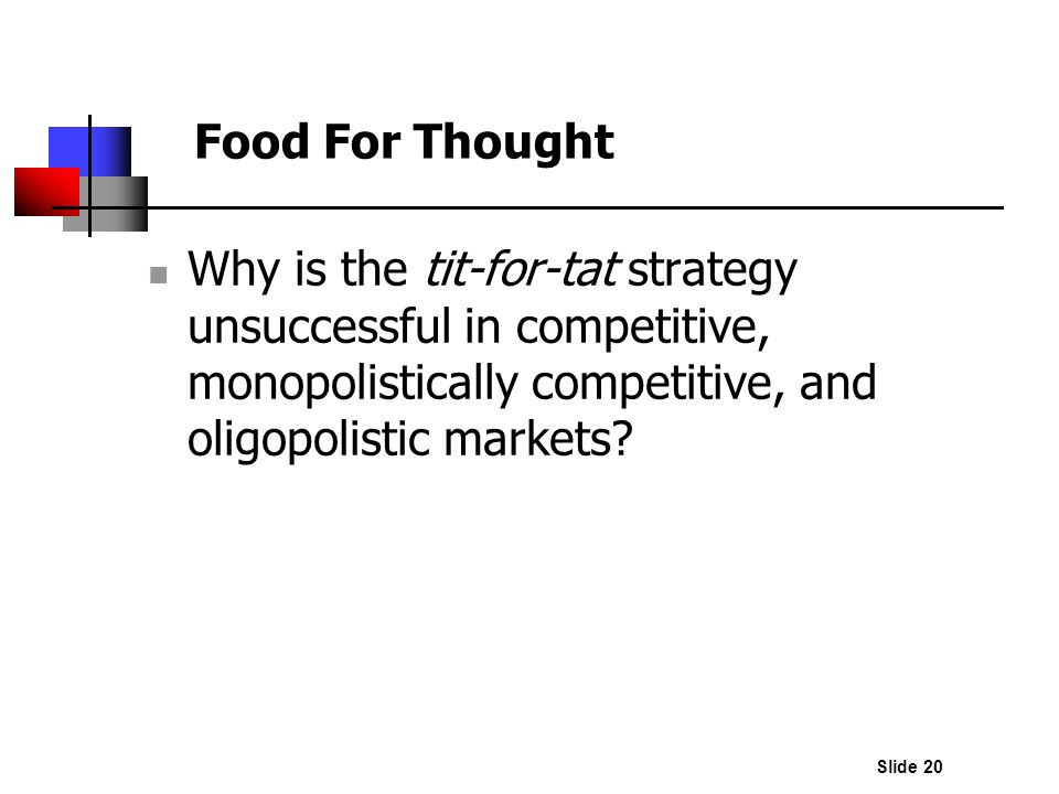 Food For Thought Why is the tit-for-tat strategy unsuccessful in competitive, monopolistically competitive, and oligopolistic markets