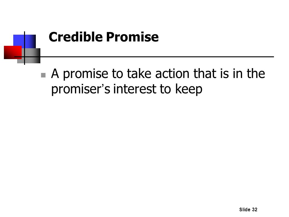 Credible Promise A promise to take action that is in the promiser's interest to keep