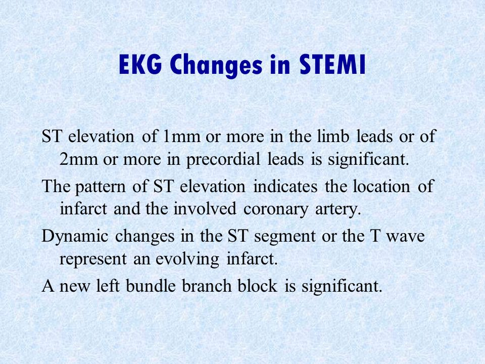 EKG Changes in STEMI ST elevation of 1mm or more in the limb leads or of 2mm or more in precordial leads is significant.