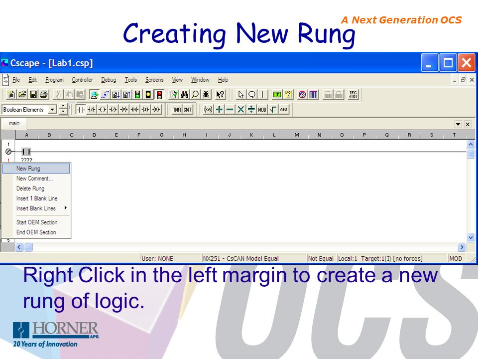 Creating New Rung Right Click in the left margin to create a new rung of logic.