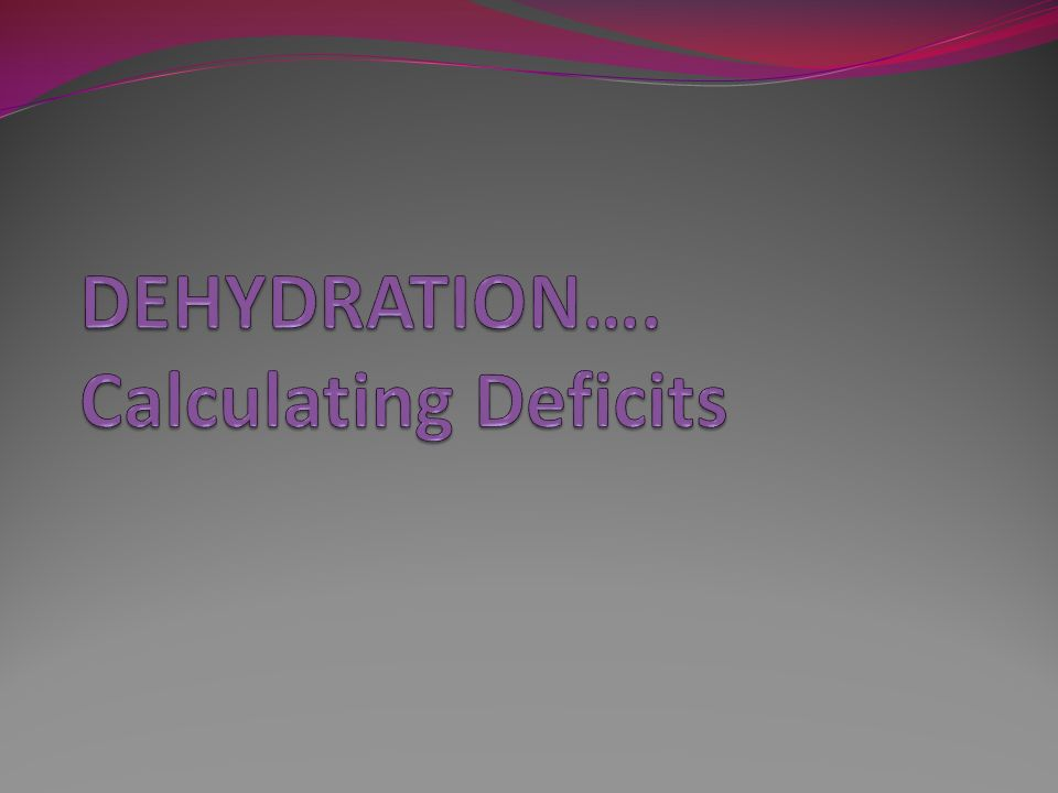 DEHYDRATION…. Calculating Deficits