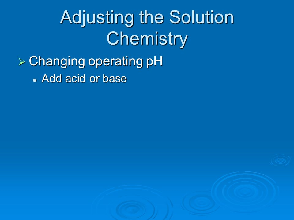 Adjusting the Solution Chemistry