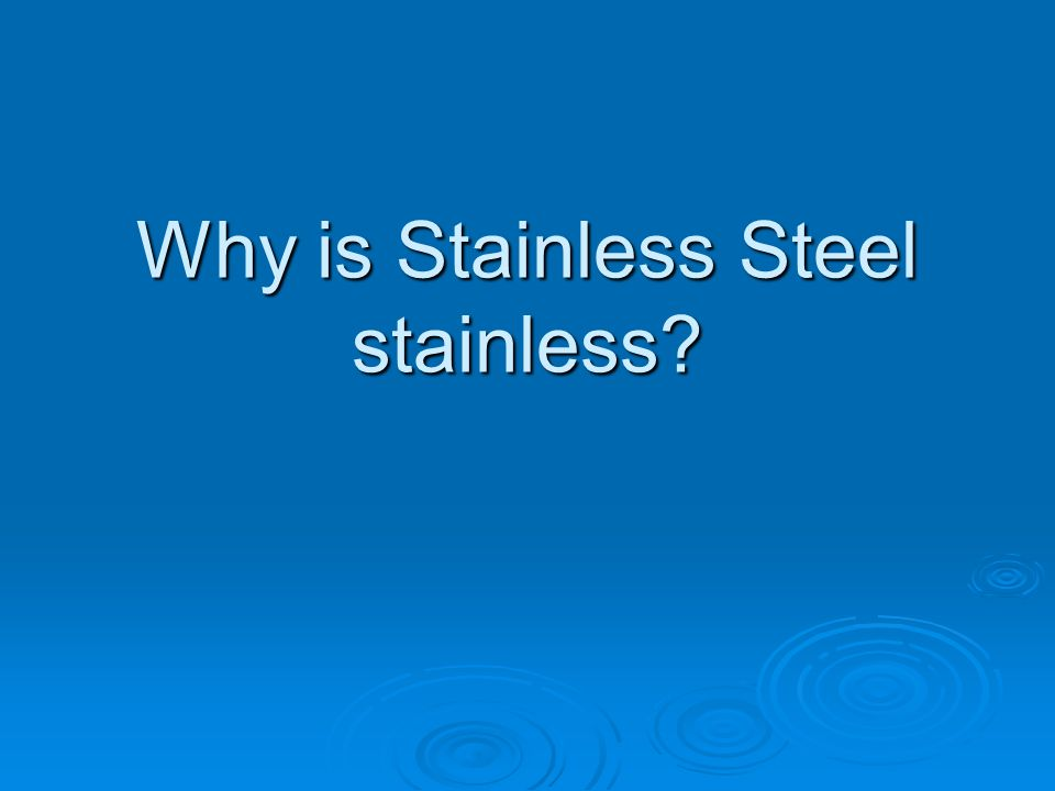 Why is Stainless Steel stainless