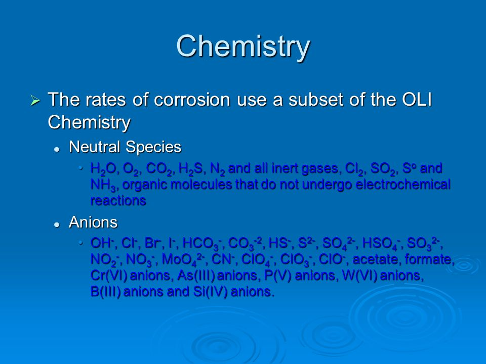 Chemistry The rates of corrosion use a subset of the OLI Chemistry