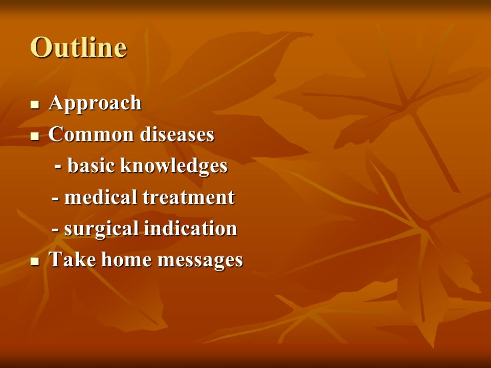 Outline Approach Common diseases - basic knowledges