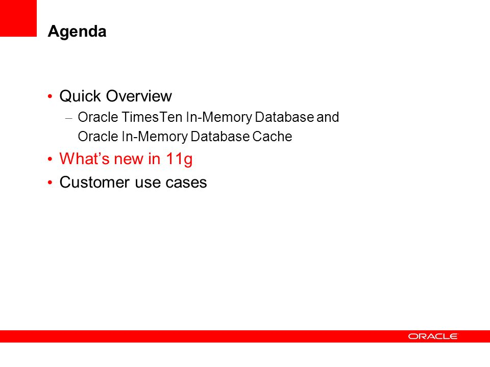 Agenda Quick Overview What's new in 11g Customer use cases
