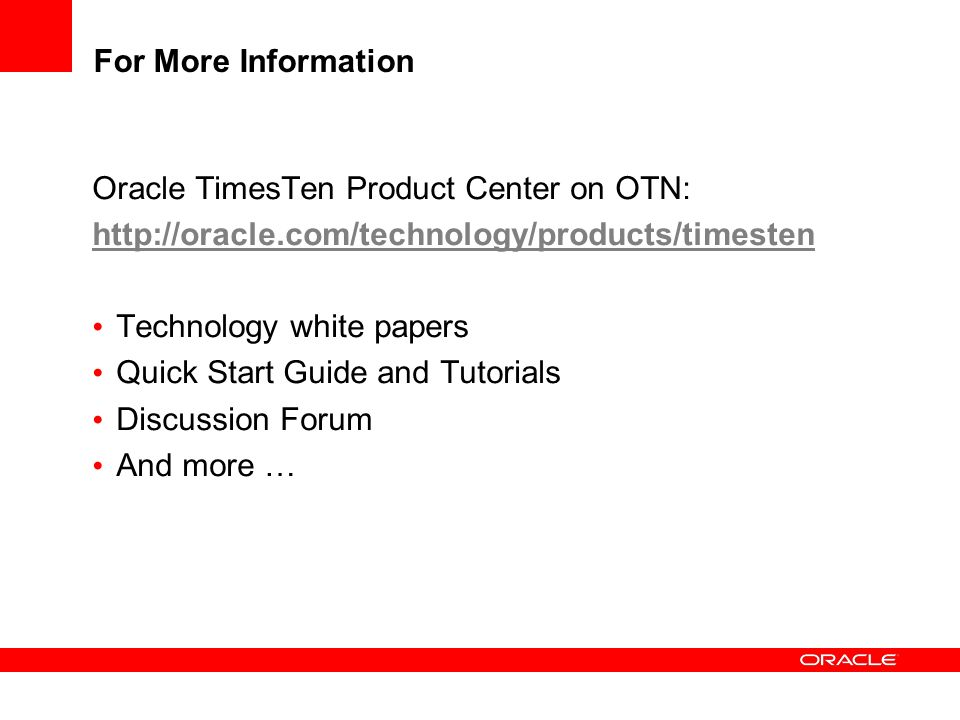 For More Information Oracle TimesTen Product Center on OTN:
