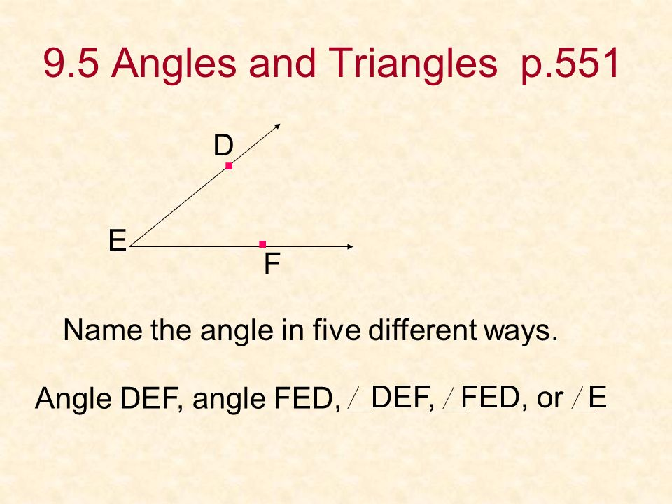 Angles and Triangles p.551 D E F