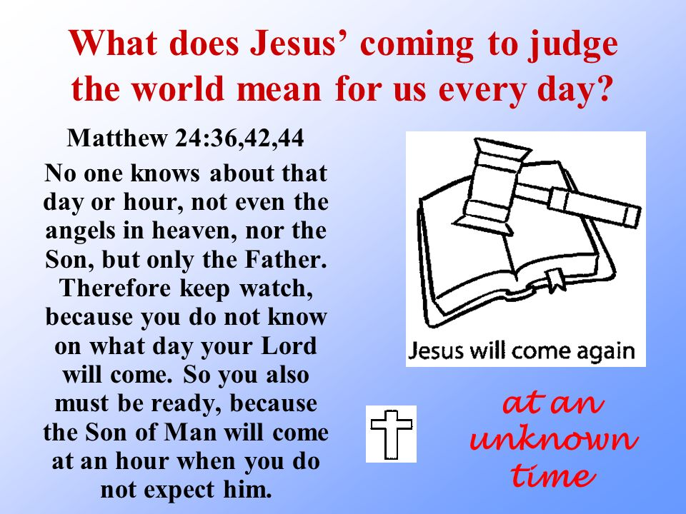 What does Jesus' coming to judge the world mean for us every day