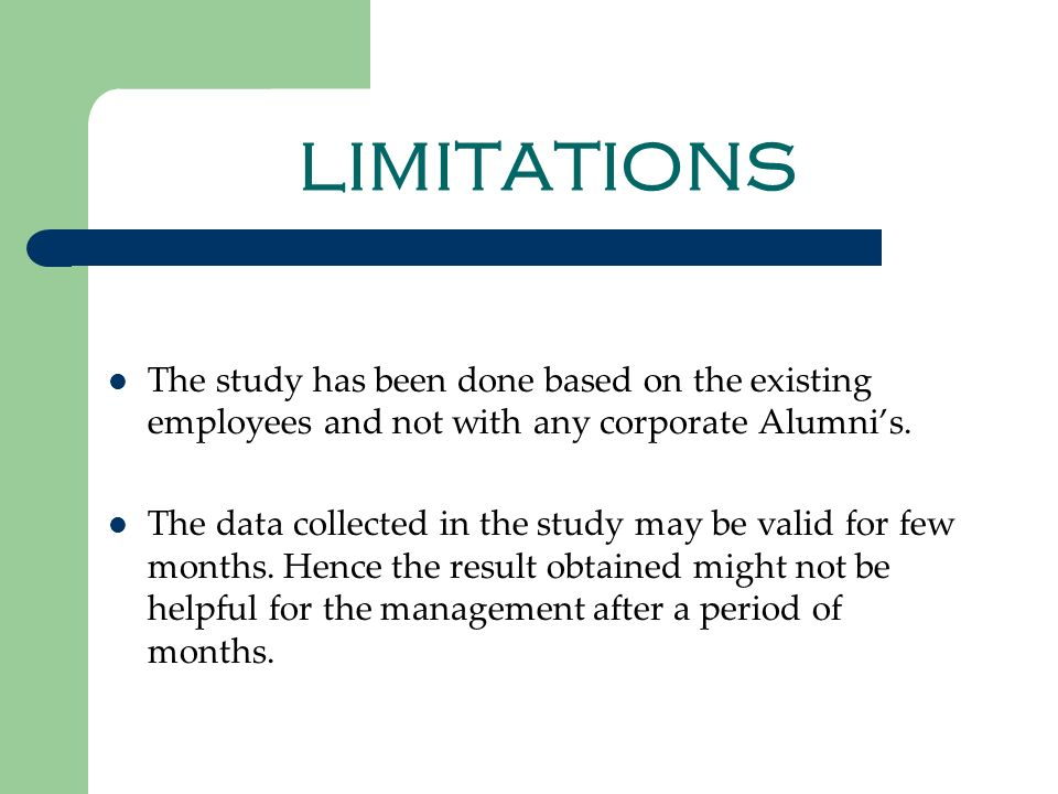 LIMITATIONS The study has been done based on the existing employees and not with any corporate Alumni's.