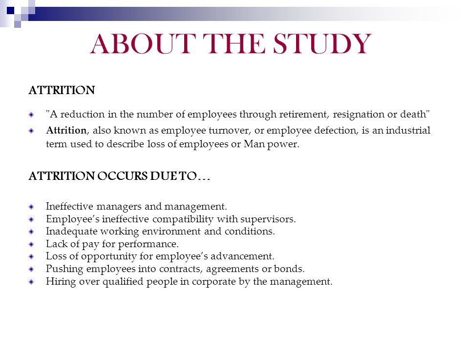 ABOUT THE STUDY ATTRITION ATTRITION OCCURS DUE TO…