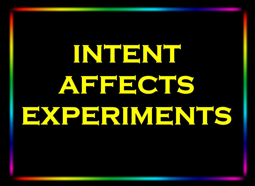 INTENT AFFECTS EXPERIMENTS