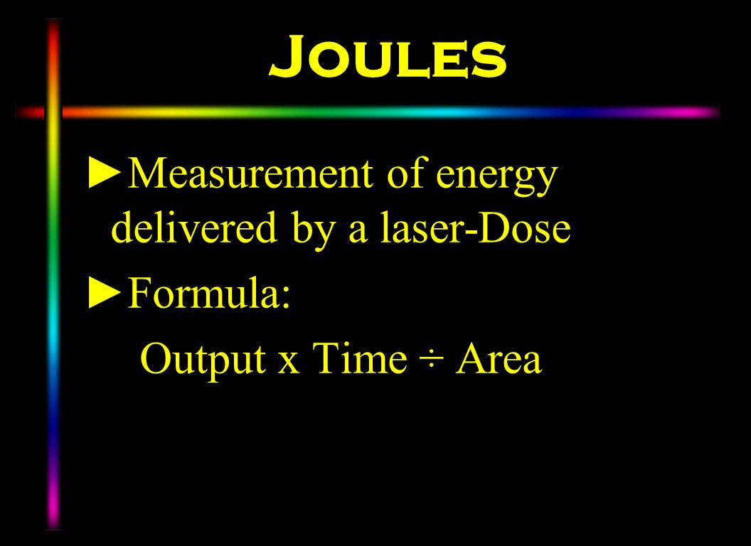 Joules Measurement of energy delivered by a laser-Dose Formula:
