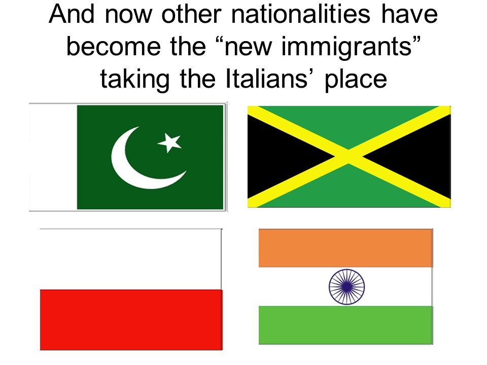 And now other nationalities have become the new immigrants taking the Italians' place