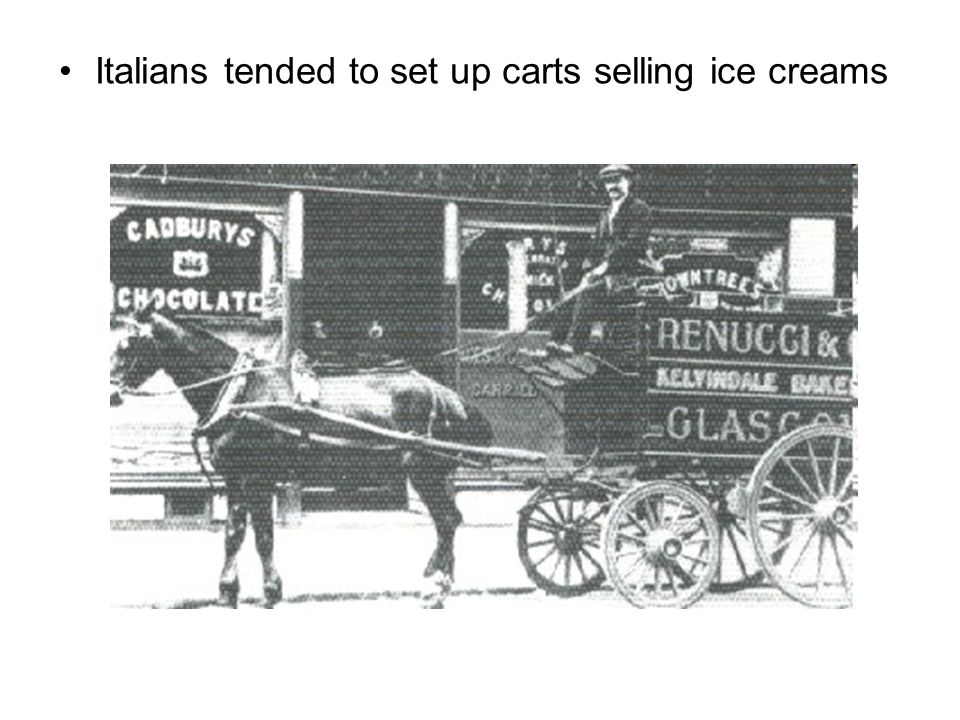 Italians tended to set up carts selling ice creams
