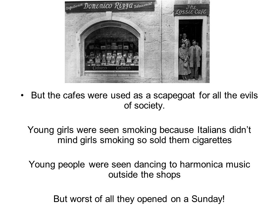 But the cafes were used as a scapegoat for all the evils of society.