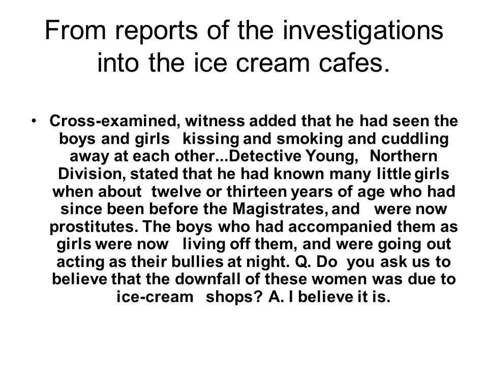From reports of the investigations into the ice cream cafes.