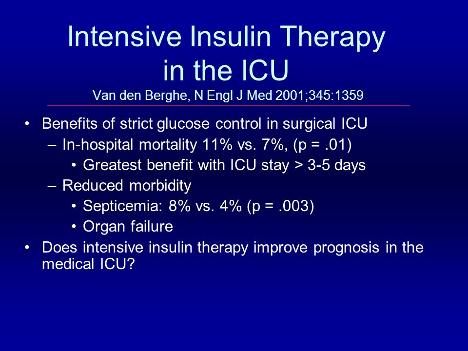 Intensive Insulin Therapy in the ICU Van den Berghe, N Engl J Med 2001;345:1359