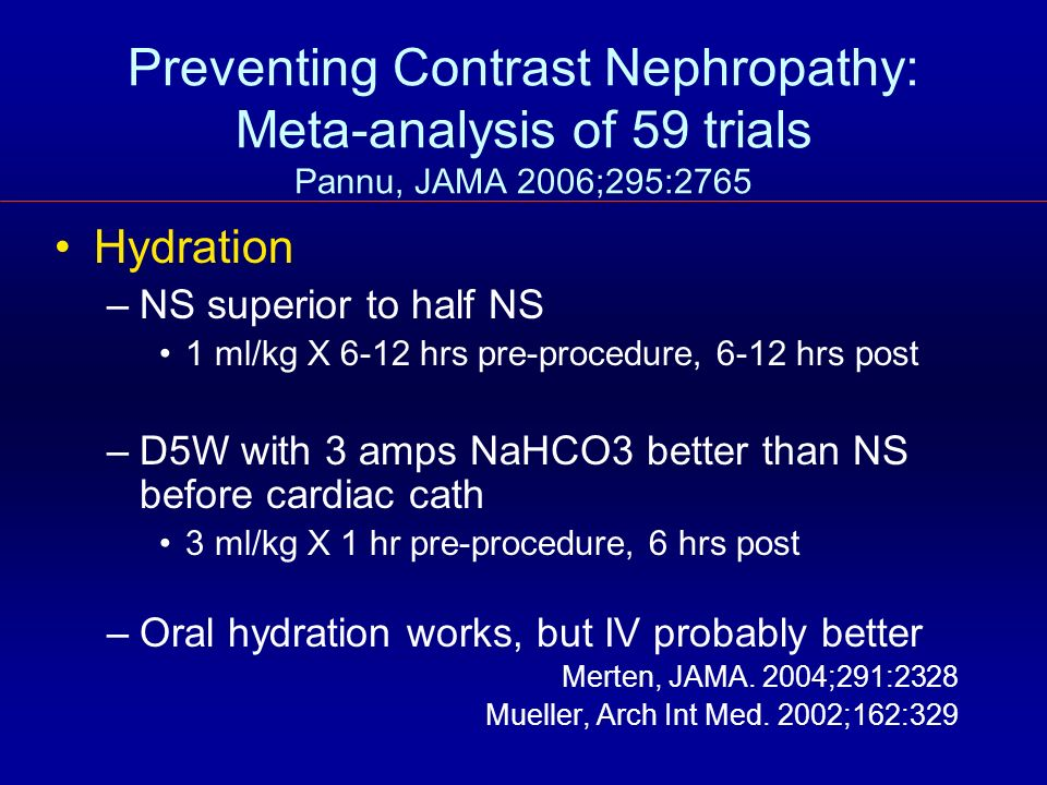 Preventing Contrast Nephropathy: Meta-analysis of 59 trials Pannu, JAMA 2006;295:2765