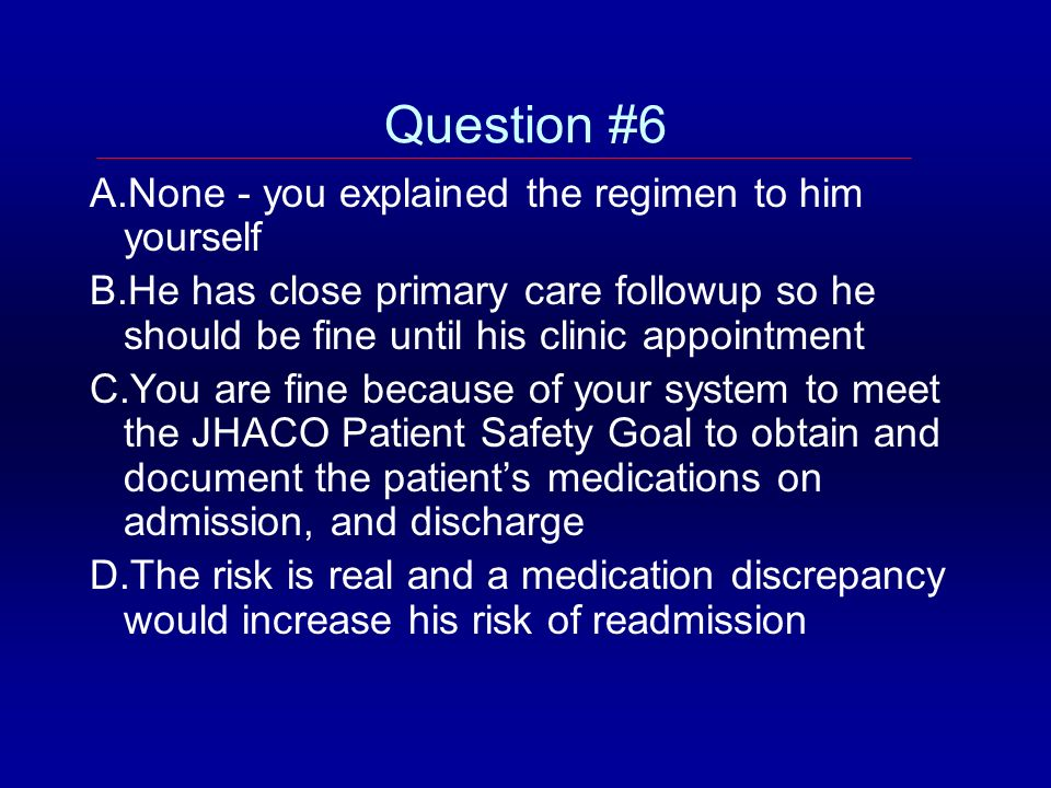 Question #6 None - you explained the regimen to him yourself