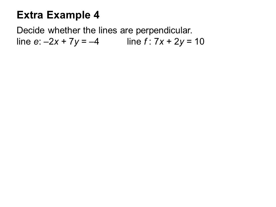 Extra Example 4 Decide whether the lines are perpendicular.