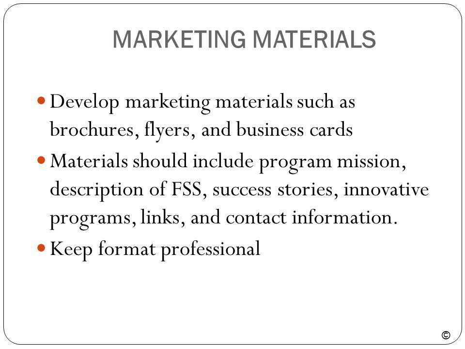 MARKETING MATERIALS Develop marketing materials such as brochures, flyers, and business cards.