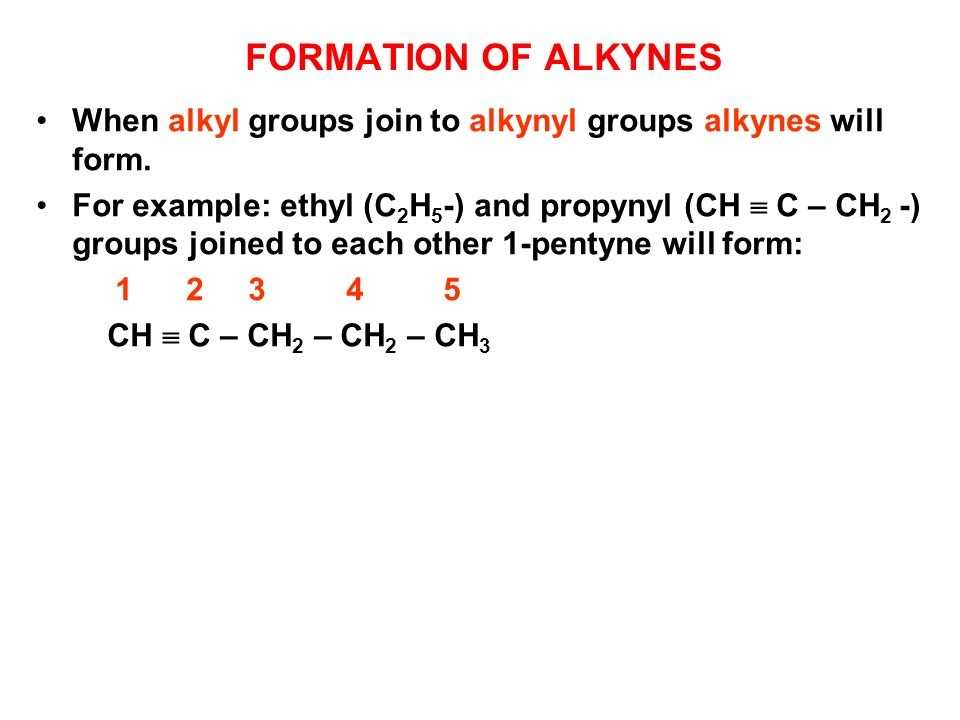 FORMATION OF ALKYNES When alkyl groups join to alkynyl groups alkynes will form.