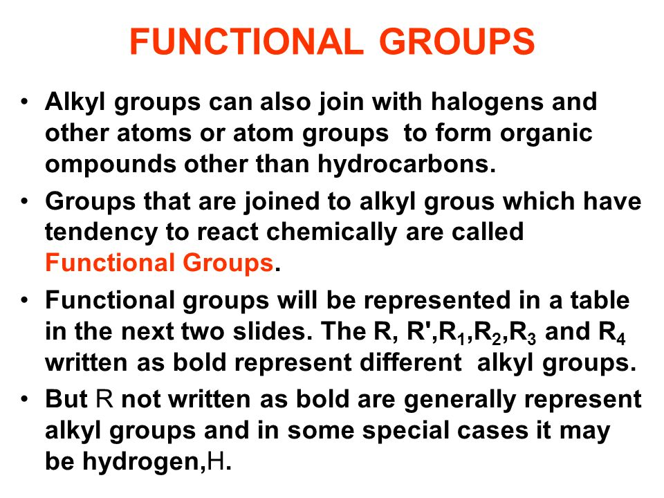 FUNCTIONAL GROUPS Alkyl groups can also join with halogens and other atoms or atom groups to form organic ompounds other than hydrocarbons.
