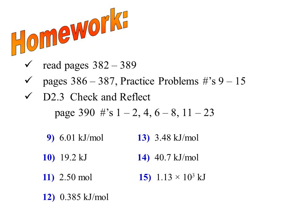 Homework: read pages 382 – 389. pages 386 – 387, Practice Problems #'s 9 – 15. D2.3 Check and Reflect.