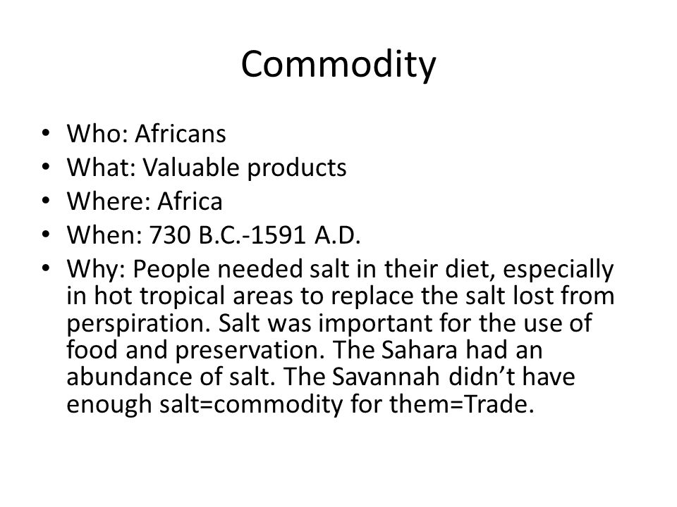 Commodity Who: Africans What: Valuable products Where: Africa