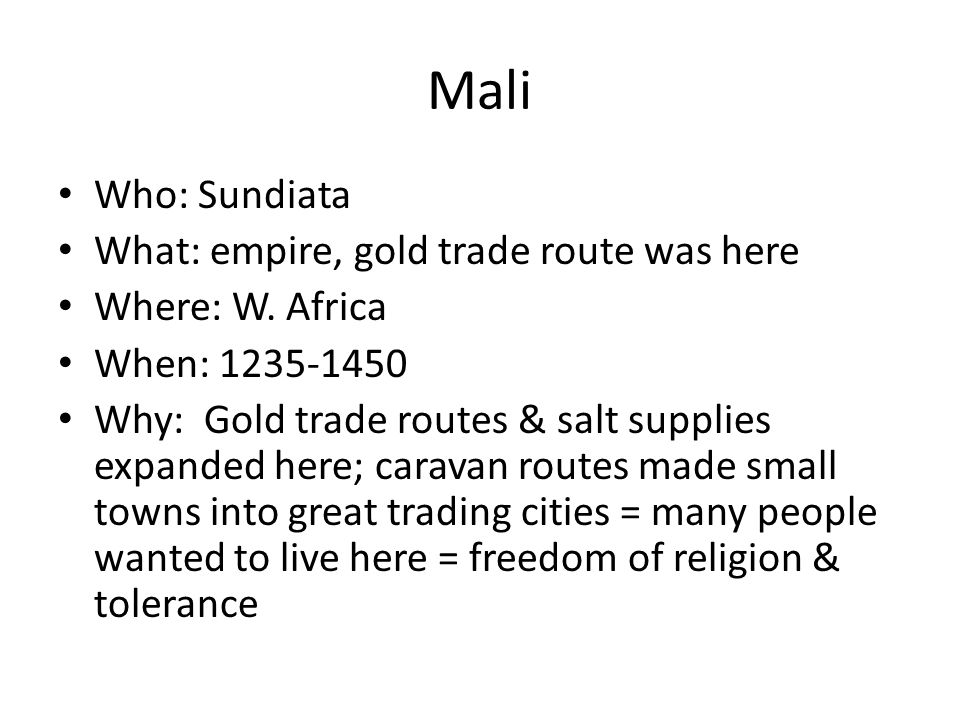 Mali Who: Sundiata What: empire, gold trade route was here
