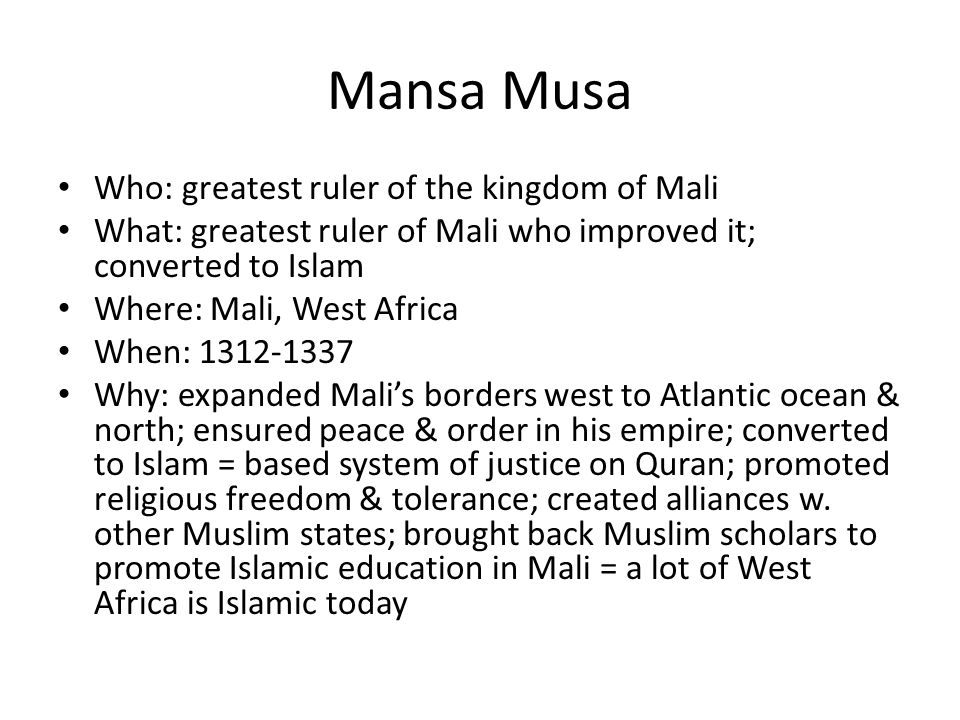 Mansa Musa Who: greatest ruler of the kingdom of Mali