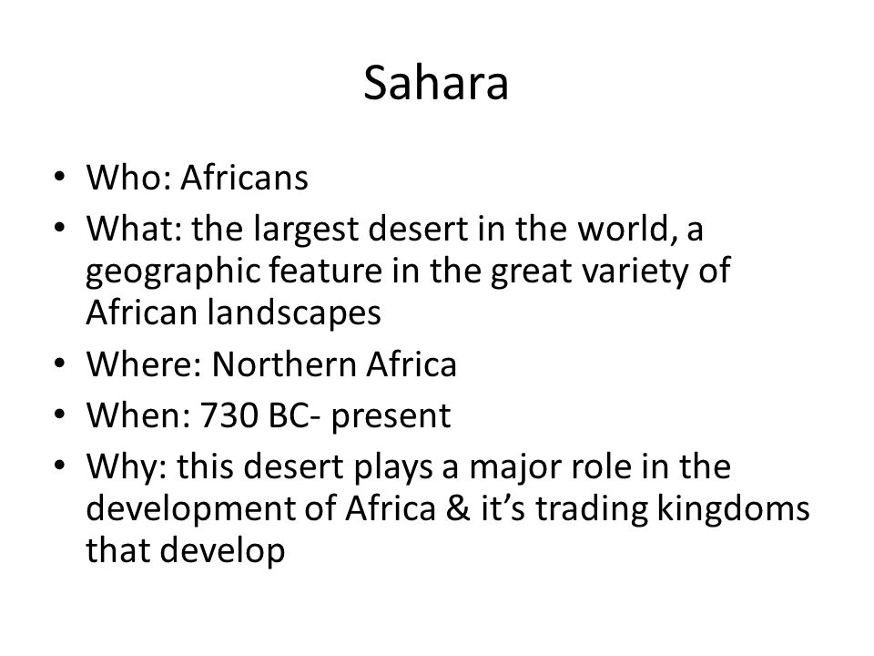 Sahara Who: Africans. What: the largest desert in the world, a geographic feature in the great variety of African landscapes.