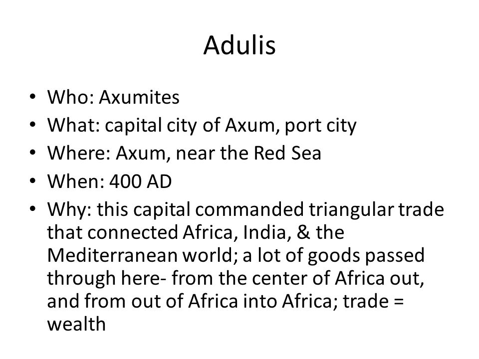 Adulis Who: Axumites What: capital city of Axum, port city