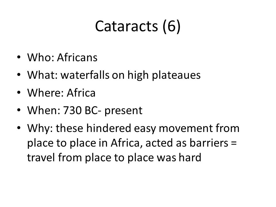 Cataracts (6) Who: Africans What: waterfalls on high plateaues