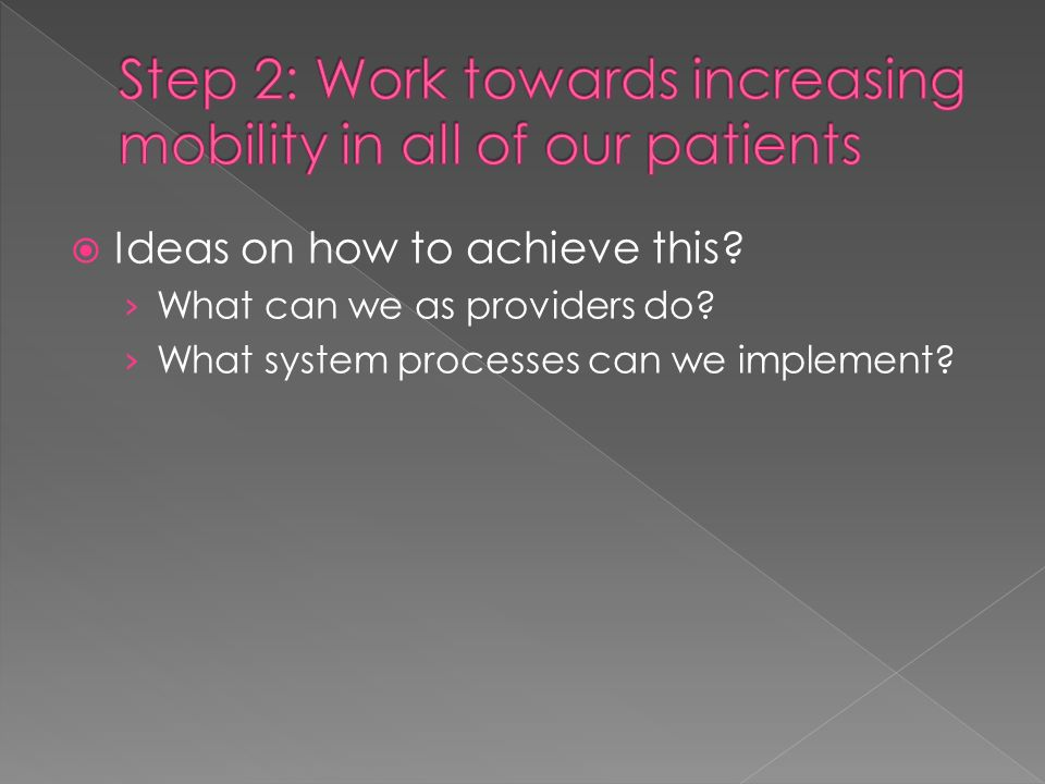 Step 2: Work towards increasing mobility in all of our patients