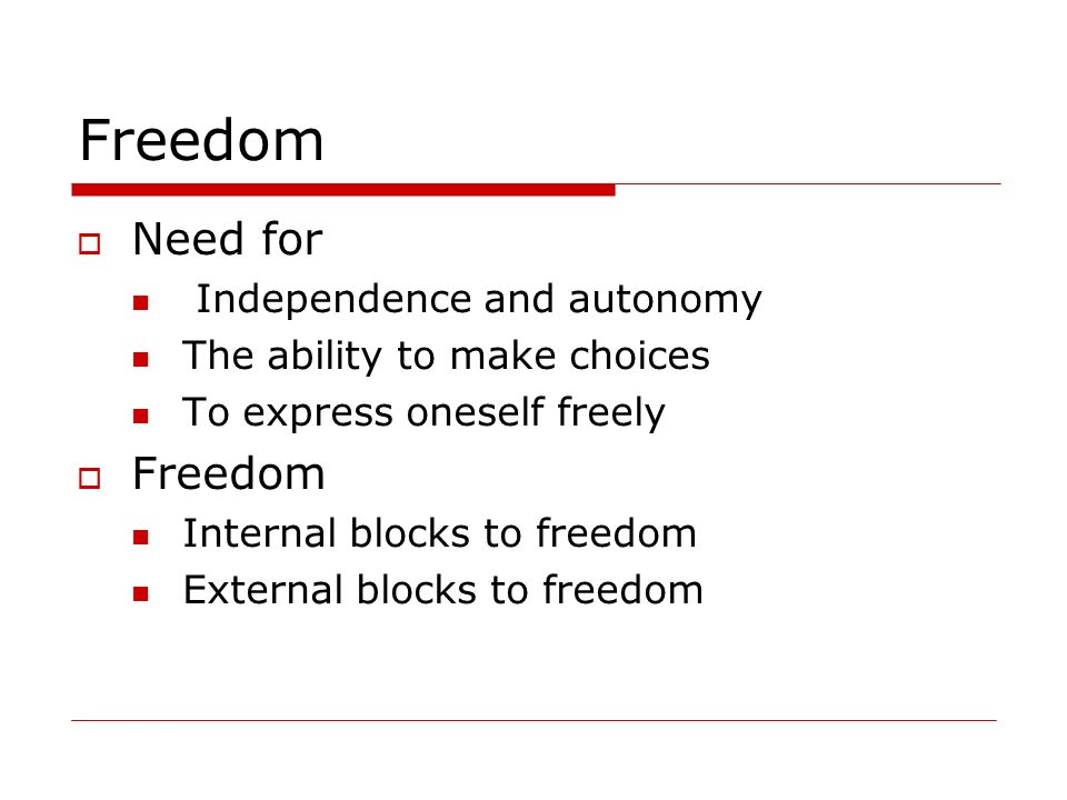 Freedom Need for Freedom Independence and autonomy
