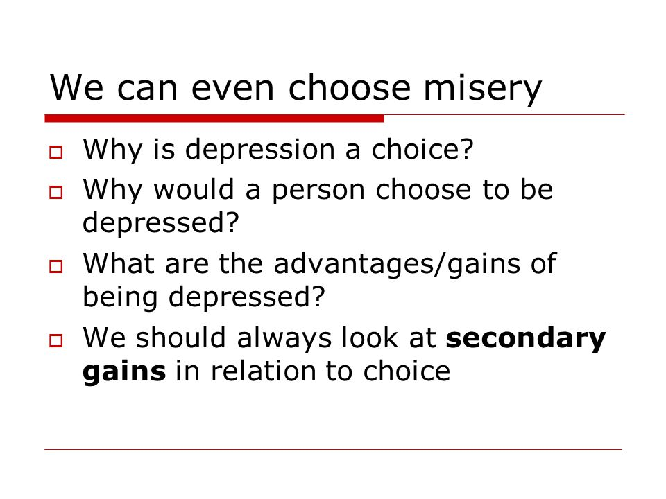 We can even choose misery