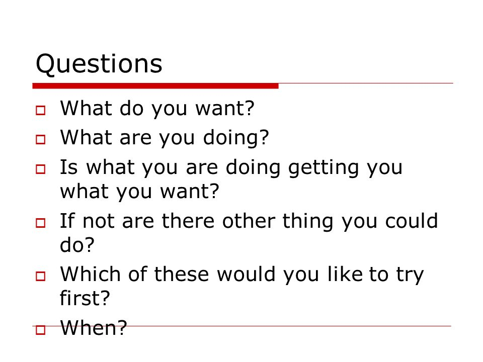 Questions What do you want What are you doing