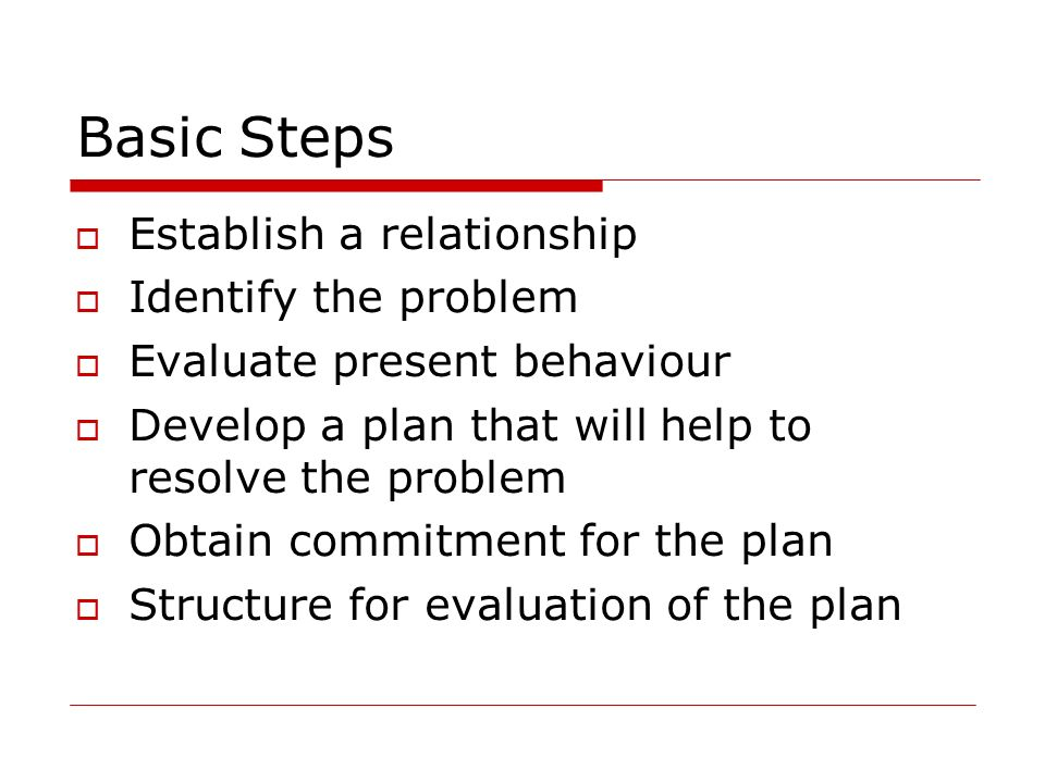 Basic Steps Establish a relationship Identify the problem