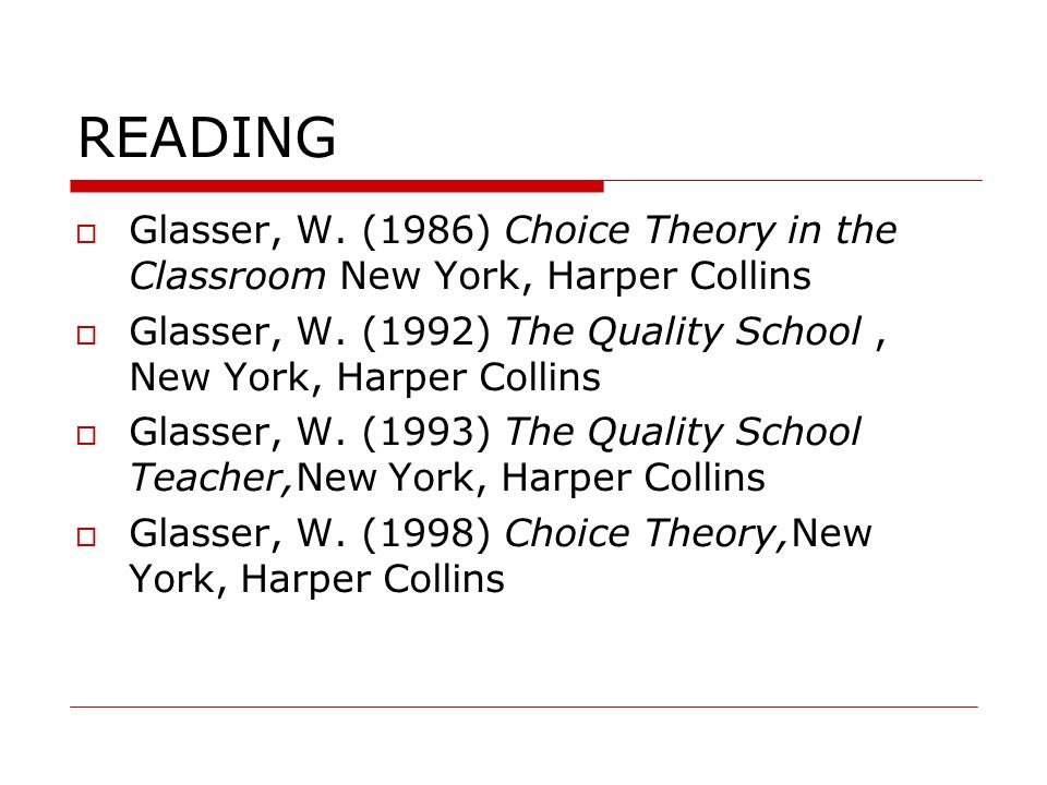 READING Glasser, W. (1986) Choice Theory in the Classroom New York, Harper Collins.