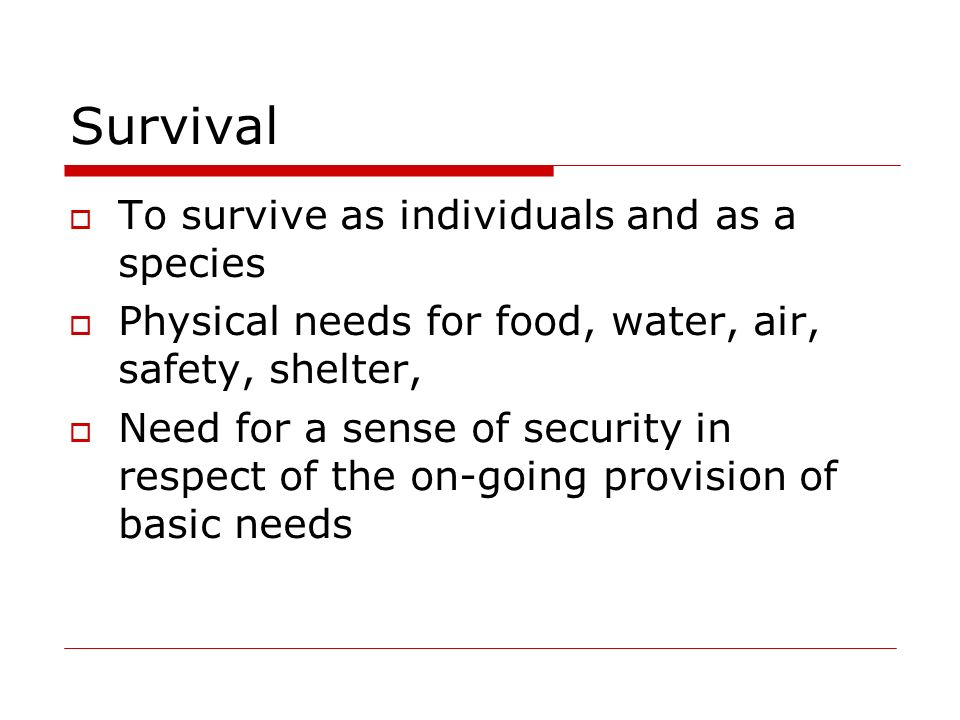 Survival To survive as individuals and as a species