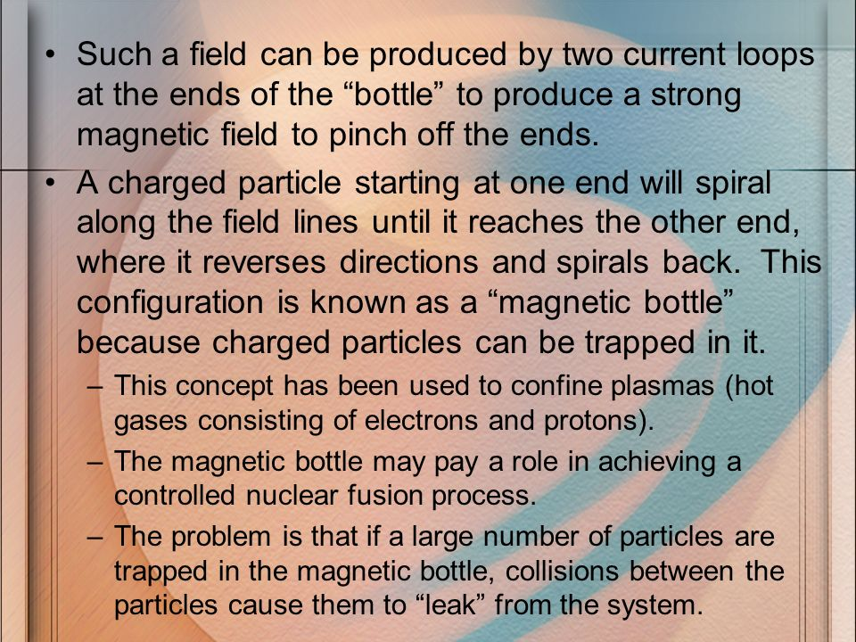 Such a field can be produced by two current loops at the ends of the bottle to produce a strong magnetic field to pinch off the ends.