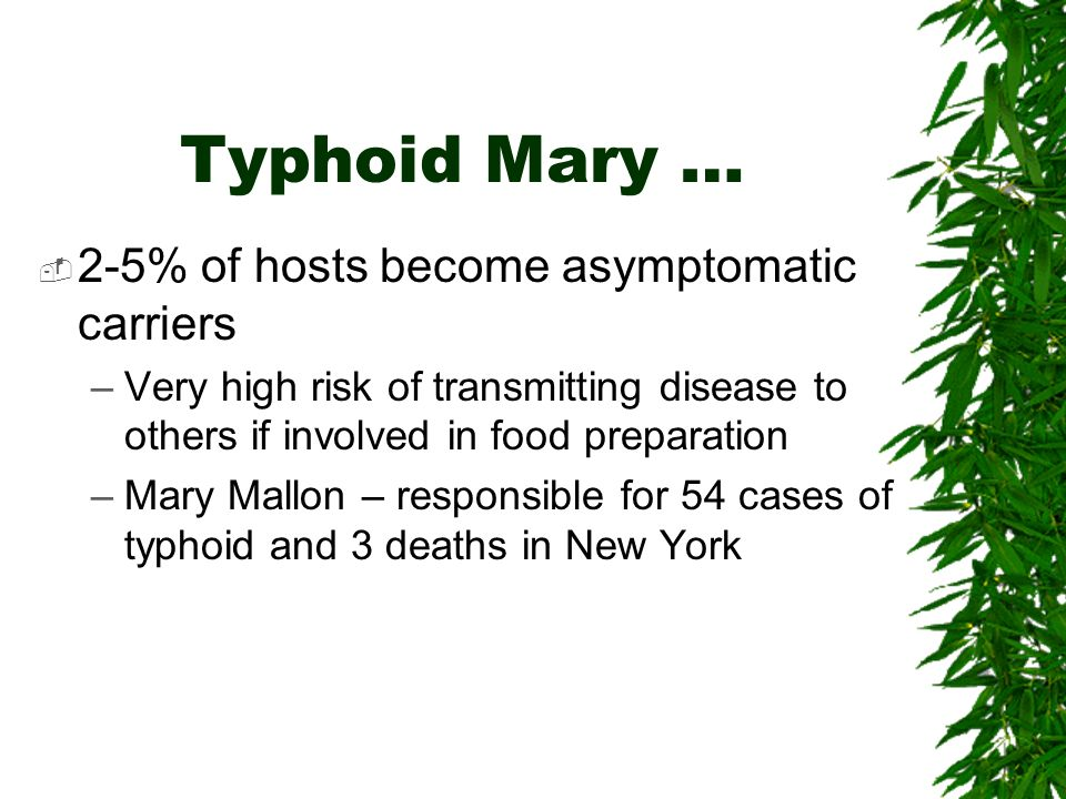 Typhoid Mary … 2-5% of hosts become asymptomatic carriers