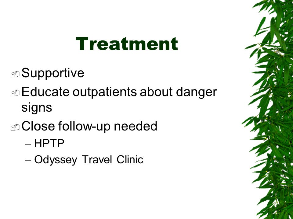 Treatment Supportive Educate outpatients about danger signs