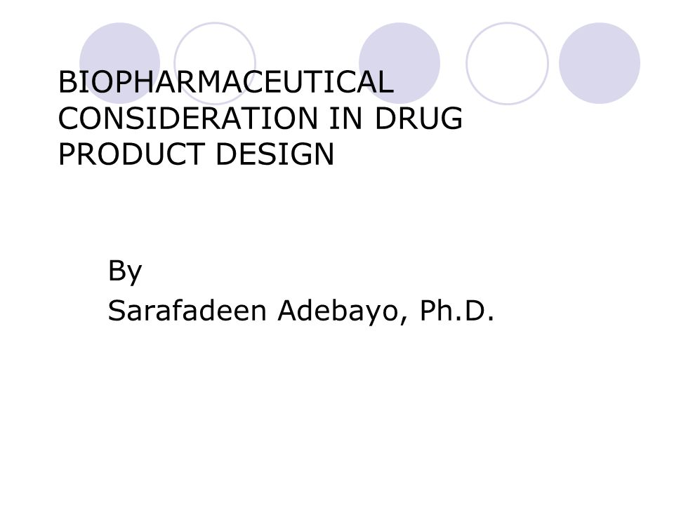 BIOPHARMACEUTICAL CONSIDERATION IN DRUG PRODUCT DESIGN